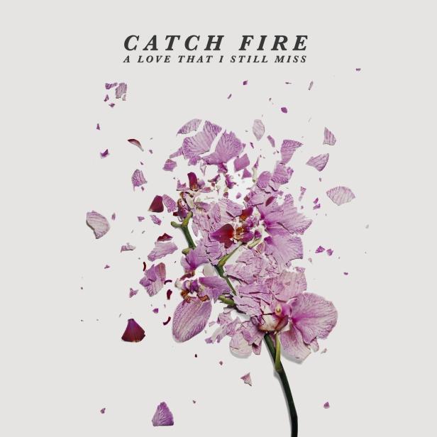 Catch Fire - A Love That I Still Miss Artwork (1).jpg